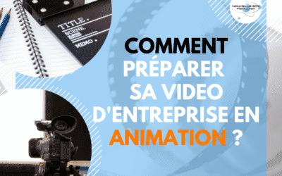Comment bien préparer sa video d'entreprise en animations ?