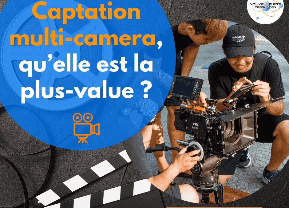 Captation multi-camera, qu'elle est la plus-value