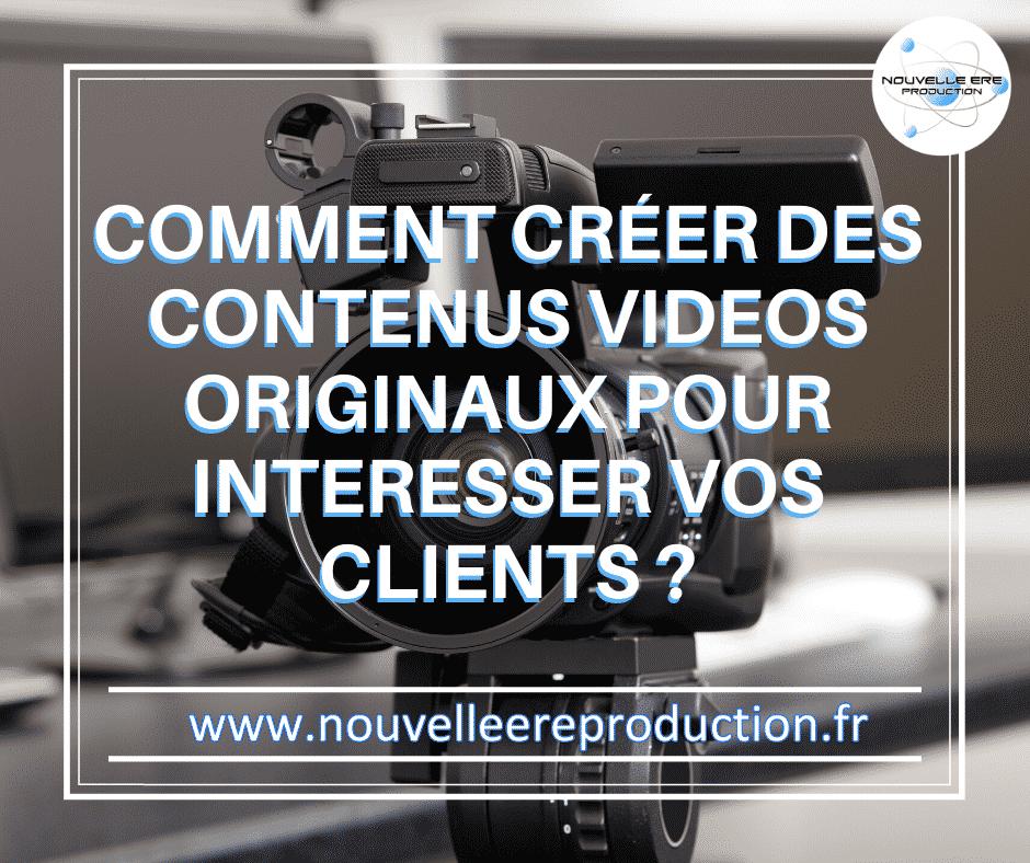 Comment créer des contenus vidéo originaux pour intéresser vos clients