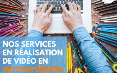 Nos services en réalisation de vidéo en motion design