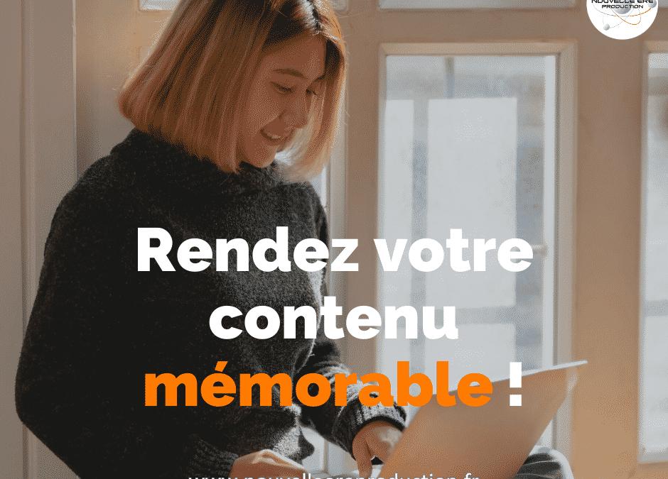 Rendez votre contenu mémorable!