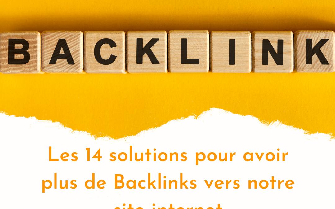 14 solutions pour avoir plus de backlink vers votre site internet