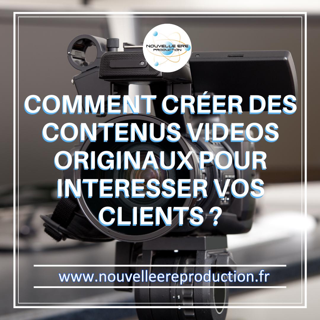 Comment créer des contenus vidéo originaux pour intéresser vos clients ?